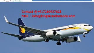 King Air Ambulance in Lucknow and Dibrugarh with full ICU Facility