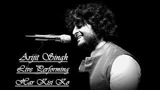 Har Kisi Ko Nahi Milta Yahan Pyaar Zindagi Mein Live Arijit Singh