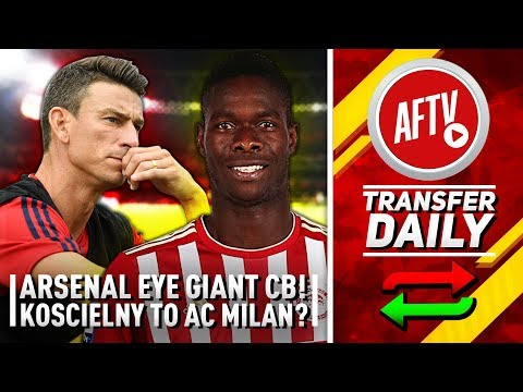Arsenal Eye Giant Centre Back & Koscielny Wanted by AC Milan | AFTV Transfer Daily