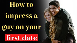 How to impress a guy on your first date | How to act on a first date with a guy