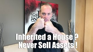 Inherited a House?  Never Sell Assets!