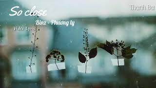 So close Binz - Phương Ly Video Lyric