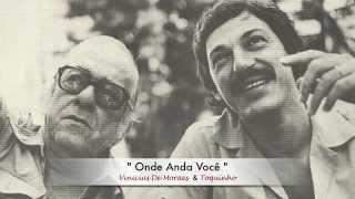 """"""" Onde Anda Você """" - ( Vinicius de Moraes & Toquinho )"""