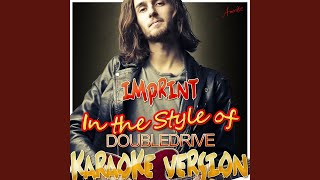 Imprint (In the Style of Double Drive) (Karaoke Version)