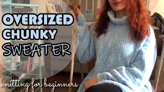 How To Knit An Oversized Chunky Sweater (for Total Beginners)