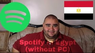 Spotify in EGYPT (without PC)