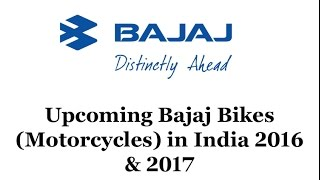 Upcoming Bajaj Bikes (Motorcycles) in India 2016 and 2017