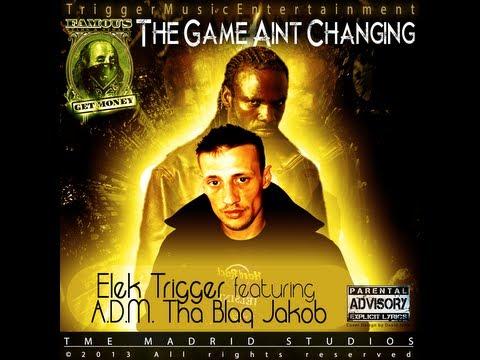 Elek Trigger feat. ADM Tha Blaq Jakob - The Game Aint Changing