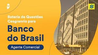 Bateria de Questões Cesgranrio Banco do Brasil – Agente Comercial
