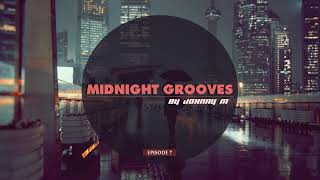 Midnight Grooves | Episode 7 | Deep House Set | 2017 Mixed By Johnny M