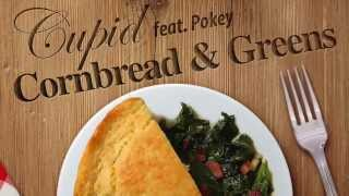 CUPID Ft POKEY- Cornbread And Greens NEW MUSIC