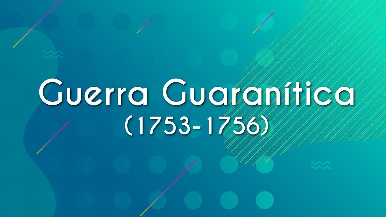 Guerra Guaranítica (1753-1756)