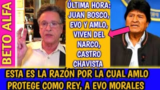 POR ESTA-RAZÓN - AMLO PROTEGE - A EVO MORALES-DE BOLIVIA | JUAN BOSCO ABASCAL ft. BETO ALFA NOTICIAS
