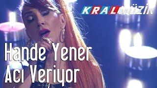 Kral Pop Akustik - Hande Yener - Acı Veriyor
