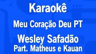 Karaokê Meu Coração Deu PT - Wesley Safadão Part. Matheus e Kauan
