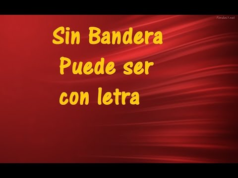Sin Bandera Puede ser con letra ♫ Videos Lyrics HD ♫