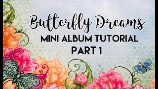 Butterfly Dreams Mini Album Tutorial   Part 1