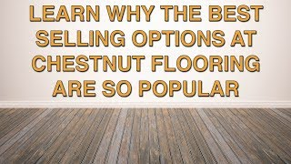 Why Our Best Selling Options at Chestnut Flooring Are So Popular