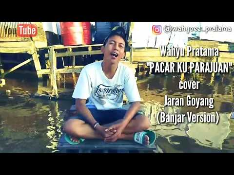 Jaran Goyang-Via Vallen Cover Pacar Ku Perajuan (Banjar Version) by Wahyu Pratama