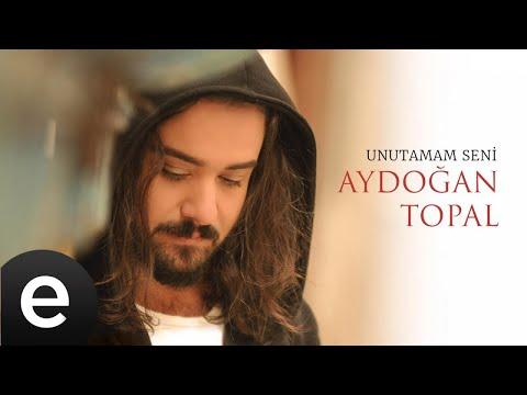 Aydoğan Topal - Unutamam Seni - Official Video #aydoğantopal #unutamamseni #esenmüzik Sözleri
