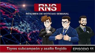 resumen de noticias semanal RNS .-   Tigres Subcampeon y asalto fingido
