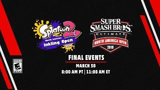 Splatoon 2 NA Inkling Open 2019 & Super Smash Bros. Ultimate NA Open 2019 Finals 3/30/2019
