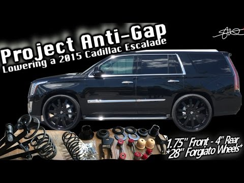 Project Anti-Gap - Lowering a 2015 Cadillac Escalade on 28