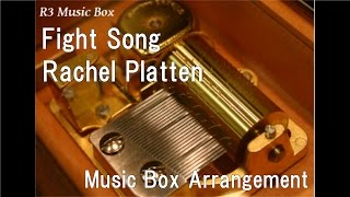Fight Song/Rachel Platten [Music Box]