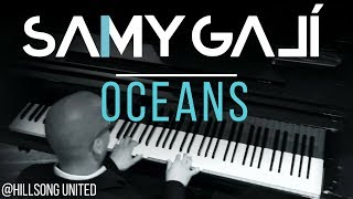 Samy Galí Piano - Oceans (Solo Piano Cover | Hillsong United)