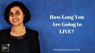 How long you are going to live?