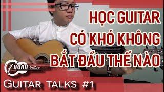 Guitar Talks #1 | Bắt đầu Học Guitar Thế Nào? | Thuận Guitar