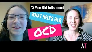 What Helped My OCD? A 12yr Talks about What Works (and What Doesn't!)