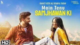 Main Tenu Samjhawan Ki | Rahat Fateh Ali Khan| Farah| Simrat Kaur| Rajat Thakur| Latest Songs 2020