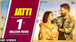 Jatti (Full Song) Happy Aulakh | Laddi Gill | Vicky Dhaliwal | Punjabi Songs 2018 | White Hill Music