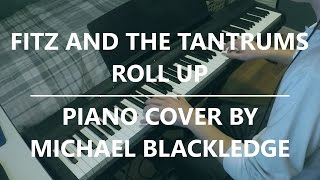 Fitz and the Tantrums - Roll Up | Piano Cover