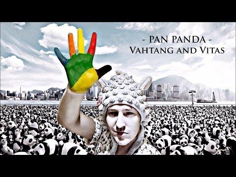 Vahtang and Vitas - PAN PANDA (NEW 2016)
