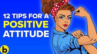 12 Unbeatable Ways To Develop A Positive Attitude