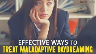 12 Effective Ways To Treat Maladaptive Daydreaming   Healthspectra