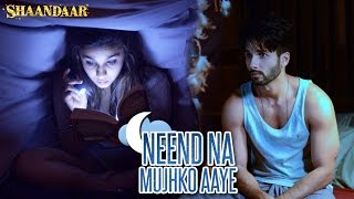 Neend Na Mujhko Aaye - Song Video - Shaandaar
