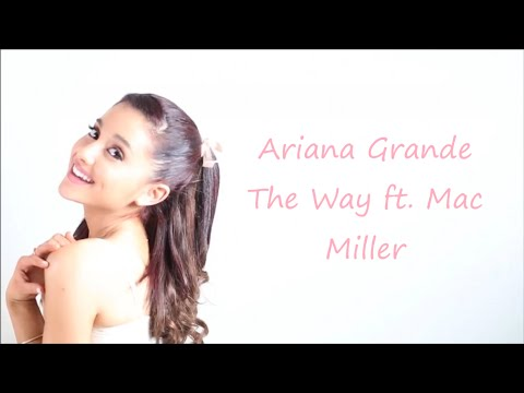 Ariana Grande ~ The Way ft. Mac Miller ~ Lyrics