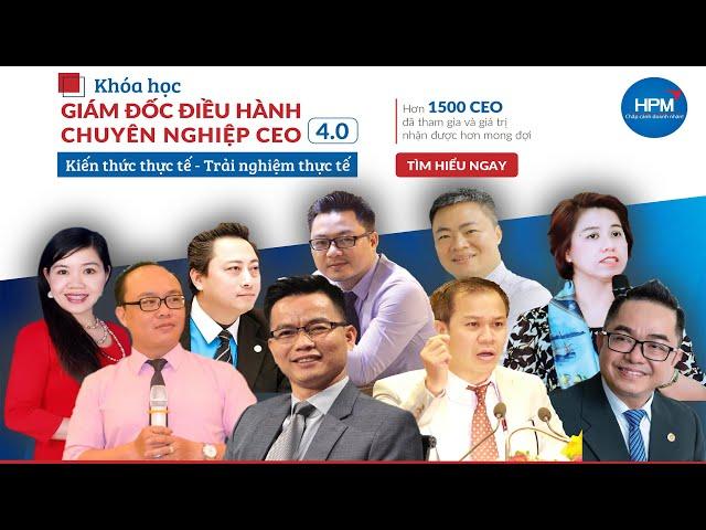 Hãy Nghe 1500 CEO nói về Khóa Học Giám Đốc Điều Hành Tại Học Viện Đào Tạo Doanh Nhân HPM