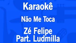 Karaokê Não Me Toca - Zé Felipe Part. Ludmilla