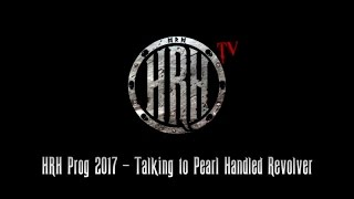 HRH TV – Chat With Pearl Handled Revolver @ HRH PROG 5