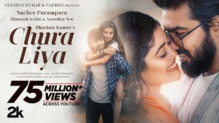 Chura Liya (Video)   Sachet - Parampara   Himansh K, Anushka S   Irshad K   Ashish P   Bhushan Kumar
