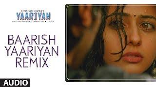BAARISH YAARIYAN (REMIX) FULL SONG (AUDIO) | YAARIYAN | HIMANSH KOHLI, RAKUL PREET