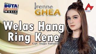 Irenne Ghea   Welas Hang Ring Kene [OFFICIAL]