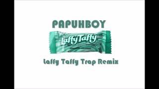 Laffy Taffy (TRAP EDM REMIX) -PAPUHBOY- D4L