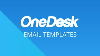 OneDesk – Getting Started: Email Templates