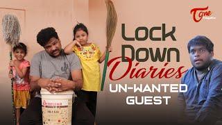 Lock Down Diaries | Un-Wanted Guest | By Rajesh Vulli | TeluguOne
