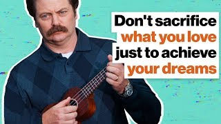 Don't sacrifice what you love just to achieve your dreams | Nick Offerman